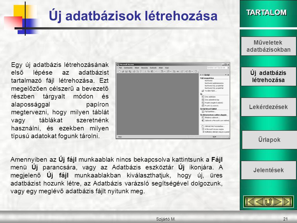 TARTALOM Szijártó M.21 Egy új adatbázis létrehozásának első lépése az adatbázist tartalmazó fájl létrehozása. Ezt megelőzően célszerű a bevezető részb
