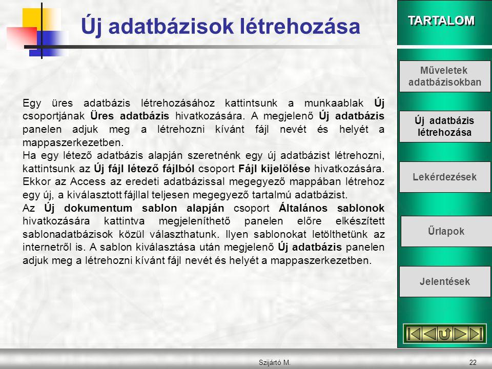 TARTALOM Szijártó M.22 Egy üres adatbázis létrehozásához kattintsunk a munkaablak Új csoportjának Üres adatbázis hivatkozására. A megjelenő Új adatbáz