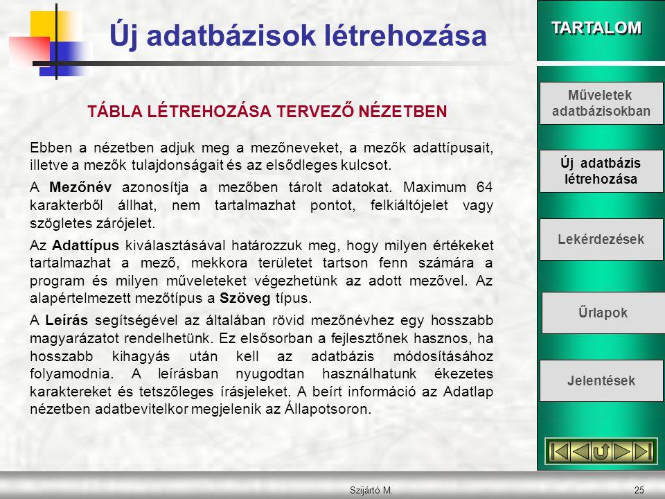 TARTALOM Szijártó M.26 Az Access-ben a következő adattípusok használhatók: NévAdat típusaMéret SzövegTetszőleges karaktersorozat.Max.