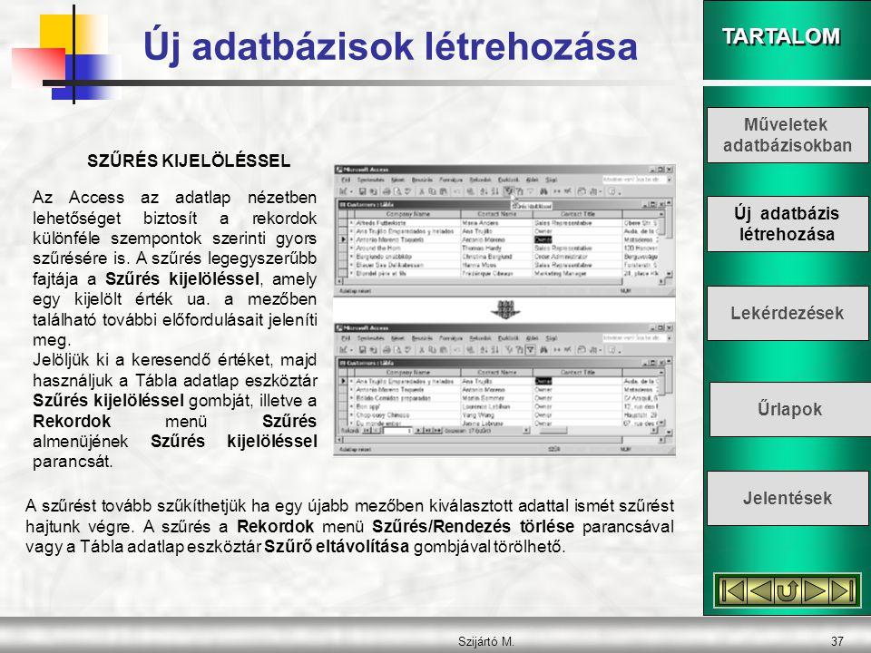 TARTALOM Szijártó M.37 SZŰRÉS KIJELÖLÉSSEL Az Access az adatlap nézetben lehetőséget biztosít a rekordok különféle szempontok szerinti gyors szűrésére