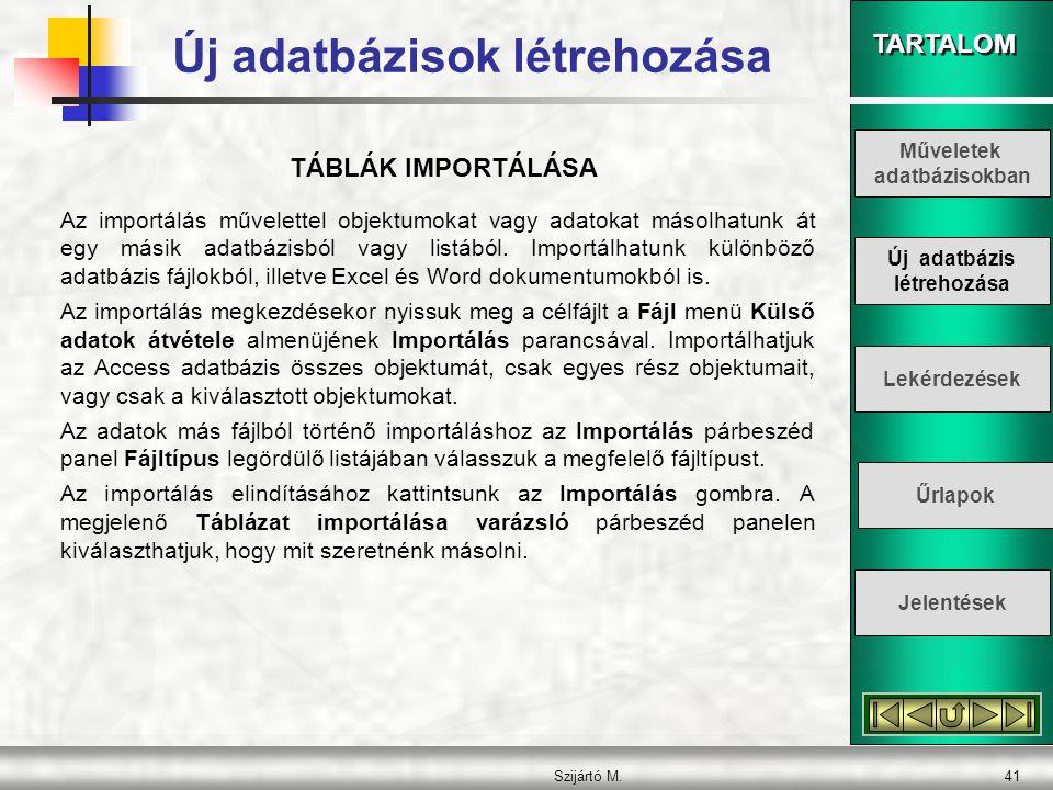 TARTALOM Szijártó M.42 TÁBLÁK CSATOLÁSA A külső forrásból származó adatokat nem csak importálhatjuk, hanem csatolhatjuk is Access adatbázisunkhoz.