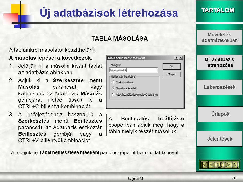 TARTALOM Szijártó M.44 Táblák összekapcsolása Amikor egy adatbázist lekérdezünk, általában a keresett információt több táblából kell kinyernünk.