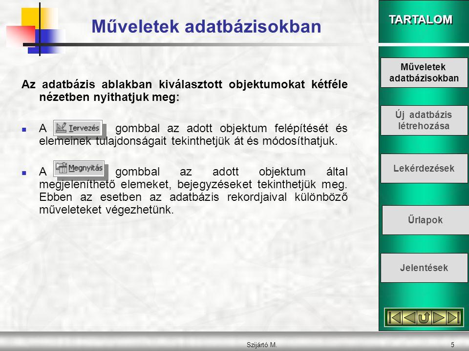 TARTALOM Szijártó M.6 Műveletek adatbázisokban MŰVELETEK REKORDOKKAL Egy tábla megnyitás után Adatlap nézetben jelenik meg a képernyőn.