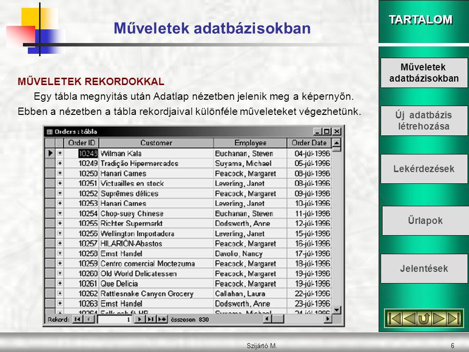 TARTALOM Szijártó M.6 Műveletek adatbázisokban MŰVELETEK REKORDOKKAL Egy tábla megnyitás után Adatlap nézetben jelenik meg a képernyőn. Ebben a nézetb