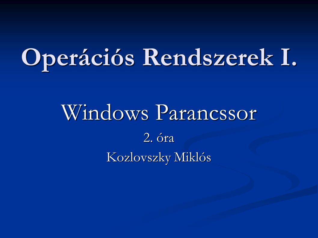 Operációs Rendszerek I. Windows Parancssor 2. óra Kozlovszky Miklós