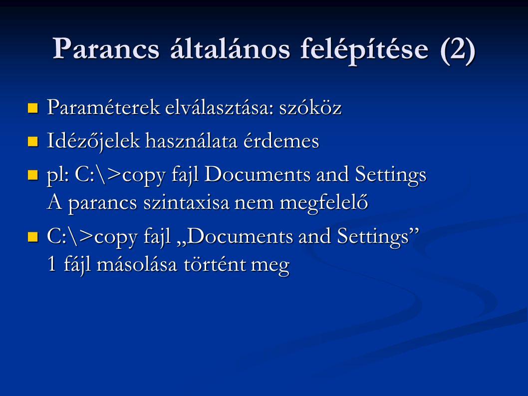 Parancs általános felépítése (2)  Paraméterek elválasztása: szóköz  Idézőjelek használata érdemes  pl: C:\>copy fajl Documents and Settings A paran
