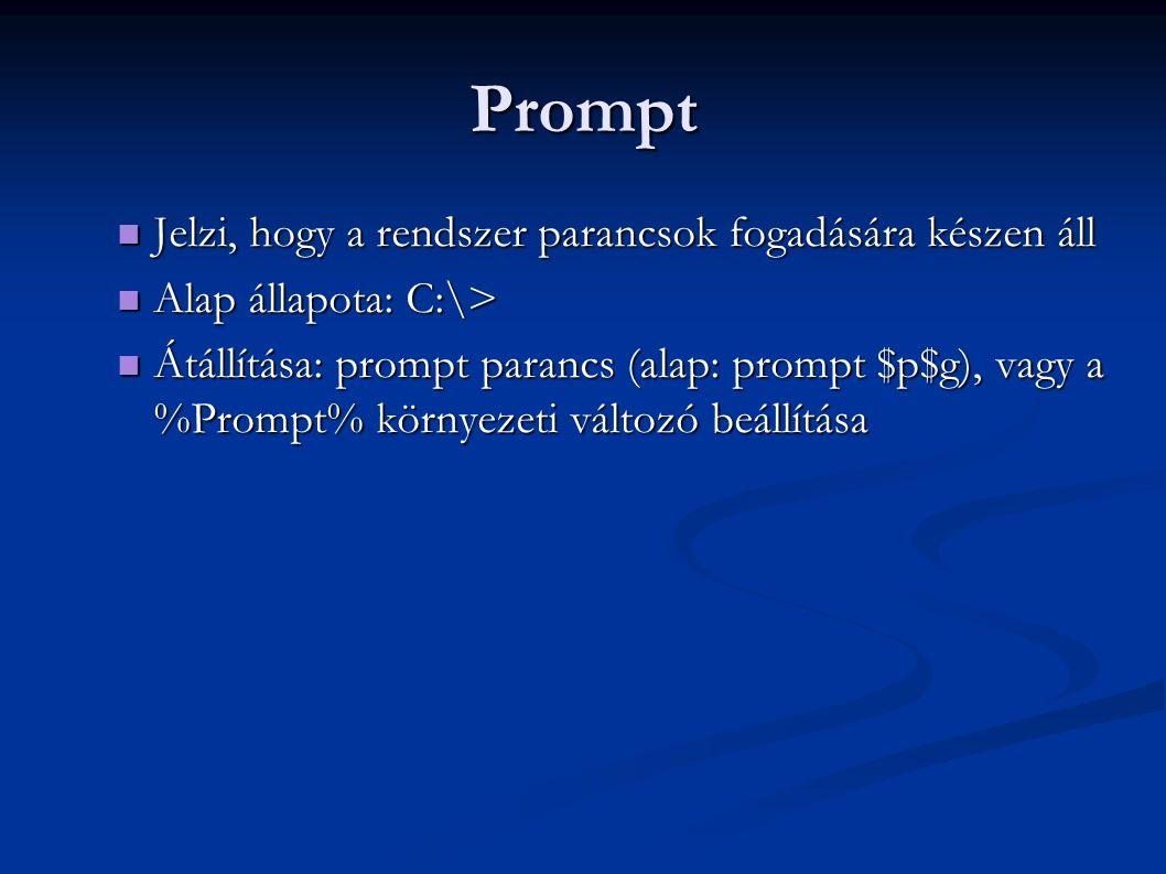 Prompt  Jelzi, hogy a rendszer parancsok fogadására készen áll  Alap állapota: C:\>  Átállítása: prompt parancs (alap: prompt $p$g), vagy a %Prompt