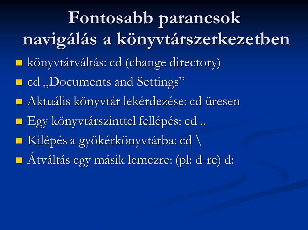 """Fontosabb parancsok navigálás a könyvtárszerkezetben  könyvtárváltás: cd (change directory)  cd """"Documents and Settings""""  Aktuális könyvtár lekérde"""