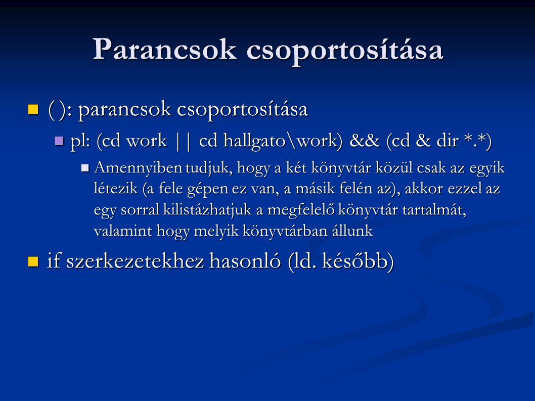 Parancsok csoportosítása  ( ): parancsok csoportosítása  pl: (cd work || cd hallgato\work) && (cd & dir *.*)  Amennyiben tudjuk, hogy a két könyvtá