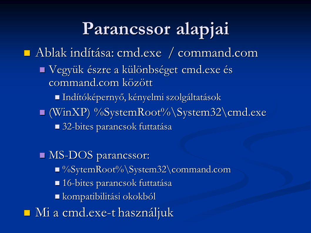 Parancssor kezelése  Parancssori ablak beállításai:  Teljes képernyő  Képernyő puffer méret:  Beállítható, hány sort tároljon  Minél nagyobb, annál jobb  Memória igényes  Teljes képernyő: ALT+ENTER  fájlnév kiegészítés: TAB  kilépés: exit  help parancsnév: súgó (ugyanaz, mint parancs /?)  ↑ és ↓  history, del+ ,jobb egér gomb másolás