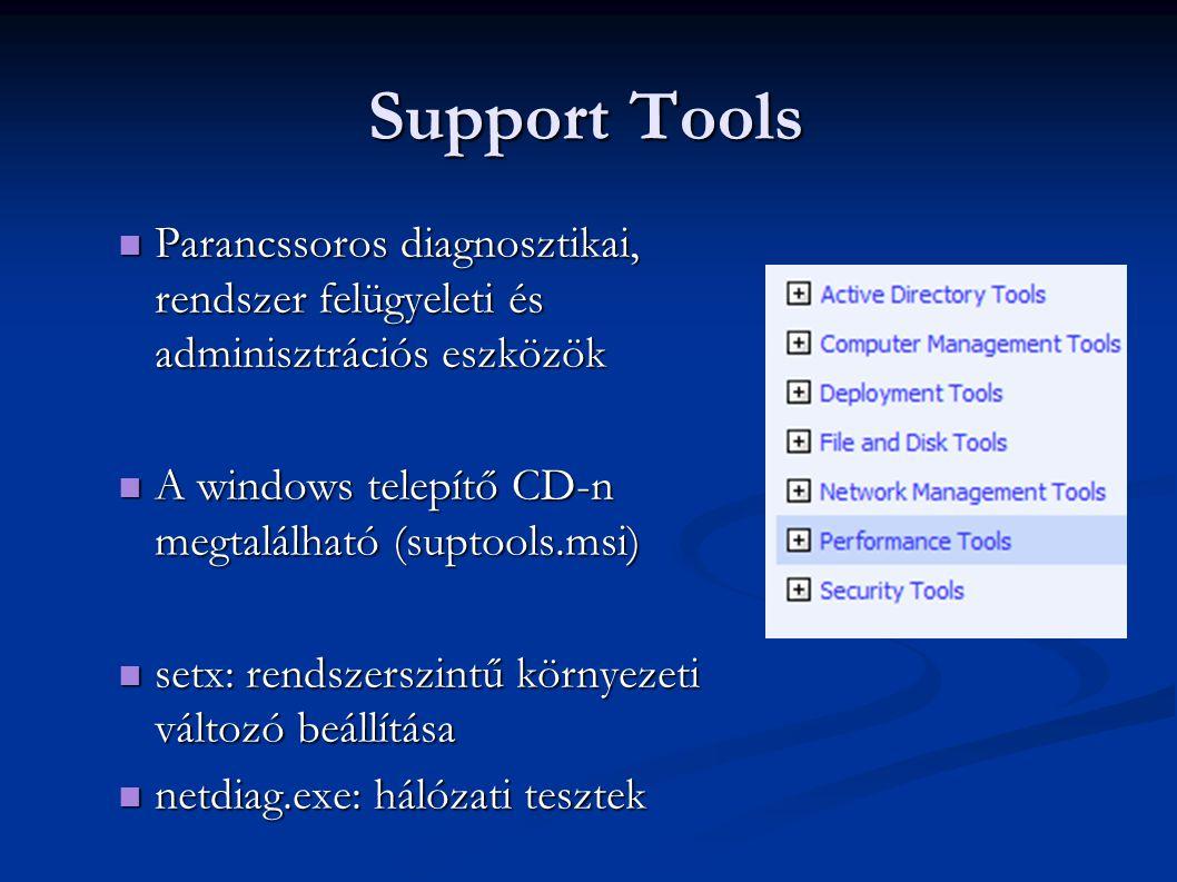 Support Tools  Parancssoros diagnosztikai, rendszer felügyeleti és adminisztrációs eszközök  A windows telepítő CD-n megtalálható (suptools.msi)  s