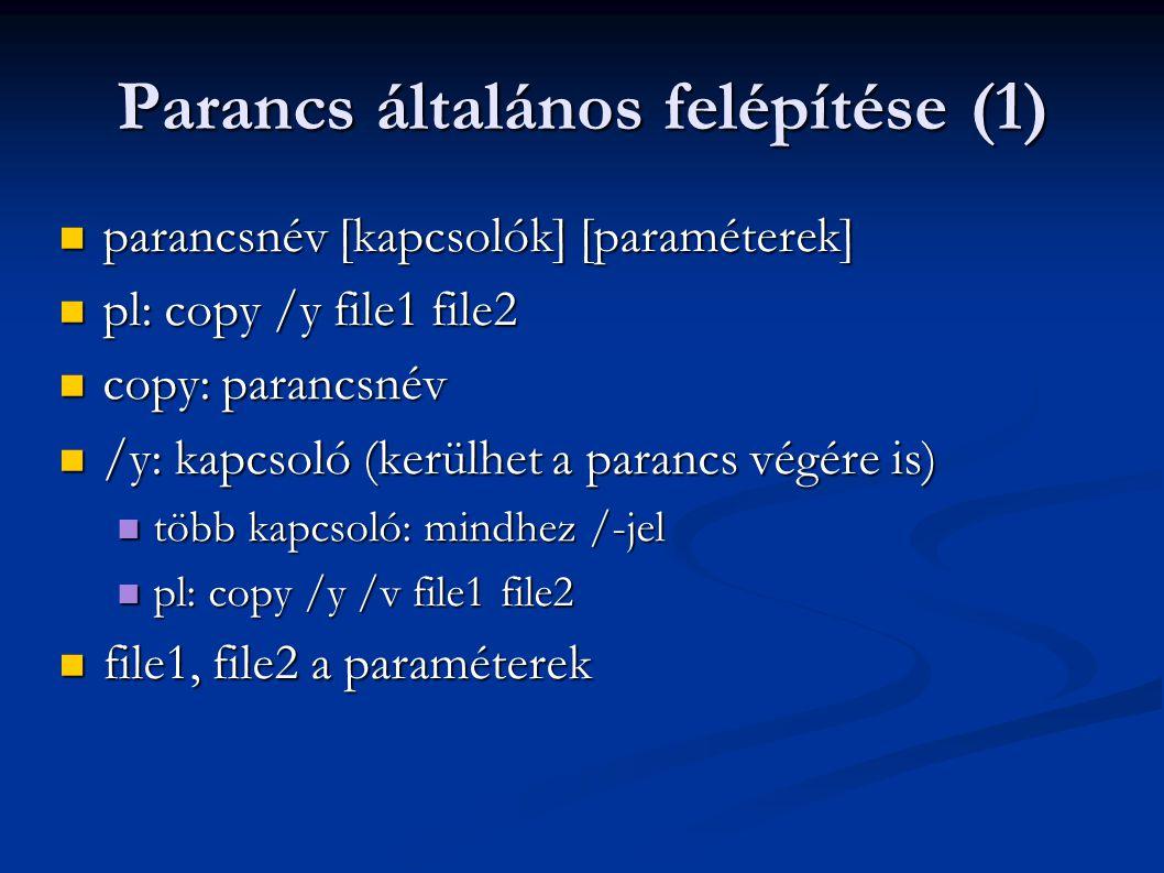 Parancs általános felépítése (1)  parancsnév [kapcsolók] [paraméterek]  pl: copy /y file1 file2  copy: parancsnév  /y: kapcsoló (kerülhet a paranc