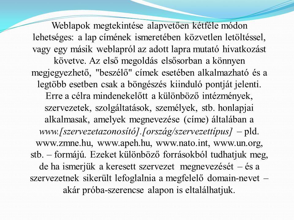 Weblapok megtekintése alapvetően kétféle módon lehetséges: a lap címének ismeretében közvetlen letöltéssel, vagy egy másik weblapról az adott lapra mu