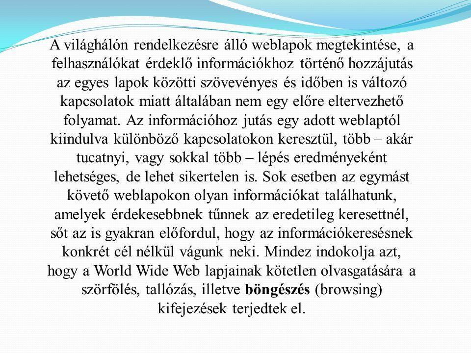 A világhálón rendelkezésre álló weblapok megtekintése, a felhasználókat érdeklő információkhoz történő hozzájutás az egyes lapok közötti szövevényes é