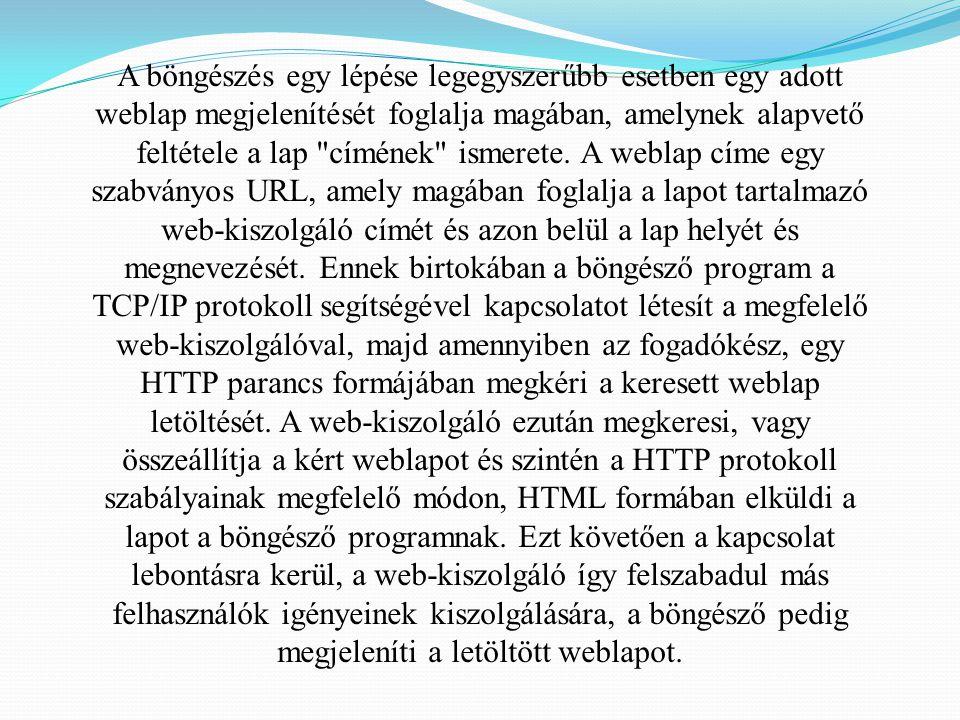 A böngészés egy lépése legegyszerűbb esetben egy adott weblap megjelenítését foglalja magában, amelynek alapvető feltétele a lap címének ismerete.