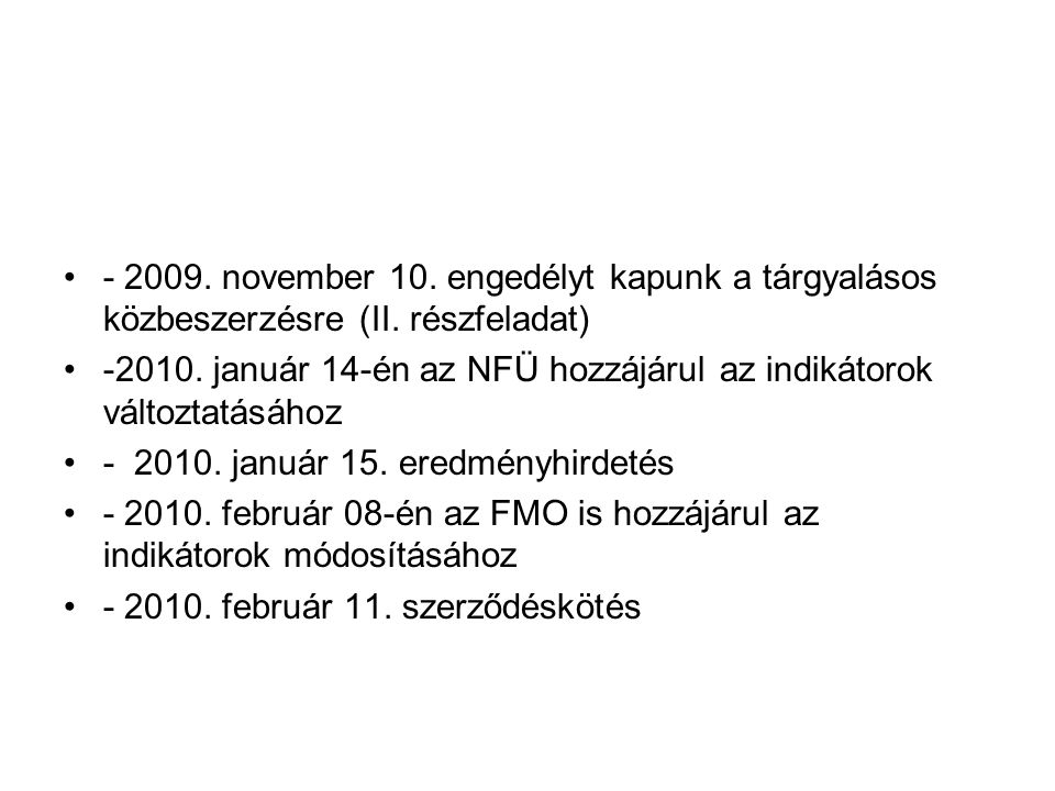•- 2009. november 10. engedélyt kapunk a tárgyalásos közbeszerzésre (II. részfeladat) •-2010. január 14-én az NFÜ hozzájárul az indikátorok változtatá
