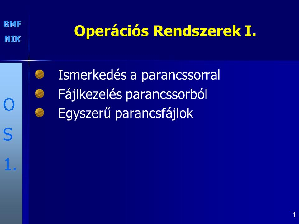 1 Operációs Rendszerek I. Ismerkedés a parancssorral Fájlkezelés parancssorból Egyszerű parancsfájlok