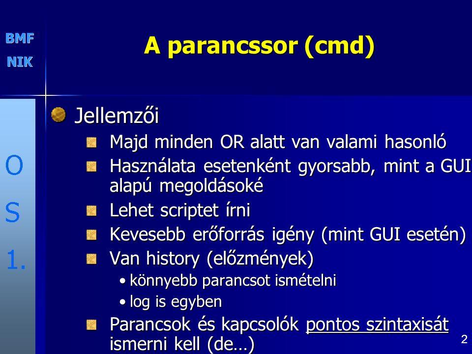 2 A parancssor (cmd) Jellemzői Majd minden OR alatt van valami hasonló Használata esetenként gyorsabb, mint a GUI alapú megoldásoké Lehet scriptet írn