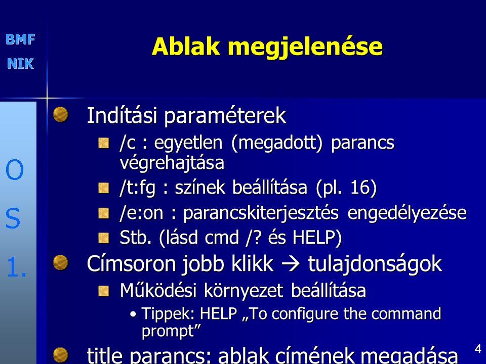 4 Ablak megjelenése Indítási paraméterek /c : egyetlen (megadott) parancs végrehajtása /t:fg : színek beállítása (pl. 16) /e:on : parancskiterjesztés