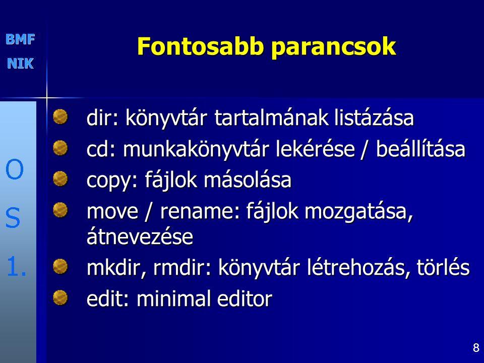 8 Fontosabb parancsok dir: könyvtár tartalmának listázása cd: munkakönyvtár lekérése / beállítása copy: fájlok másolása move / rename: fájlok mozgatás