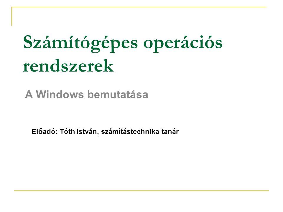 Számítógépes operációs rendszerek A Windows bemutatása Előadó: Tóth István, számítástechnika tanár