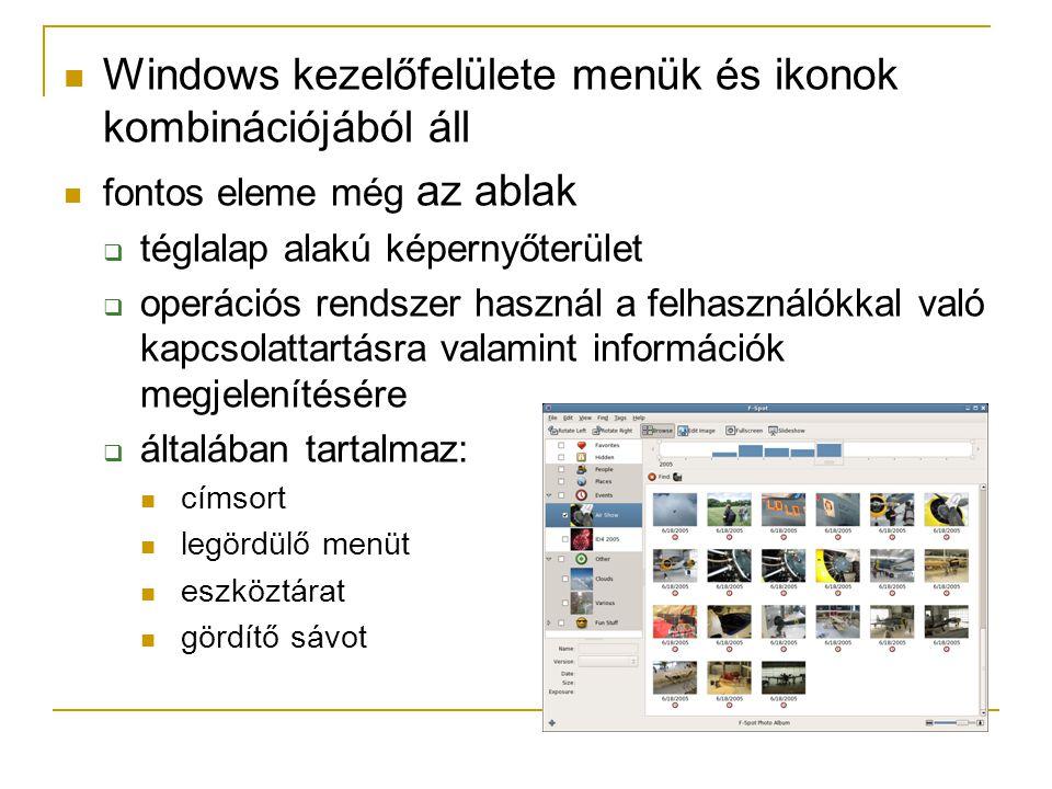  Windows kezelőfelülete menük és ikonok kombinációjából áll  fontos eleme még az ablak  téglalap alakú képernyőterület  operációs rendszer használ a felhasználókkal való kapcsolattartásra valamint információk megjelenítésére  általában tartalmaz:  címsort  legördülő menüt  eszköztárat  gördítő sávot