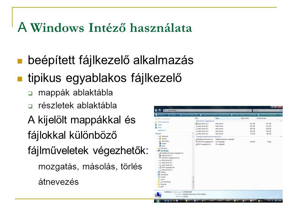 A Windows Intéző használata  beépített fájlkezelő alkalmazás  tipikus egyablakos fájlkezelő  mappák ablaktábla  részletek ablaktábla A kijelölt mappákkal és fájlokkal különböző fájlműveletek végezhetők: mozgatás, másolás, törlés átnevezés