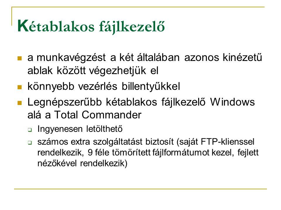 K établakos fájlkezelő  a munkavégzést a két általában azonos kinézetű ablak között végezhetjük el  könnyebb vezérlés billentyűkkel  Legnépszerűbb kétablakos fájlkezelő Windows alá a Total Commander  Ingyenesen letölthető  számos extra szolgáltatást biztosít (saját FTP-klienssel rendelkezik, 9 féle tömörített fájlformátumot kezel, fejlett nézőkével rendelkezik)