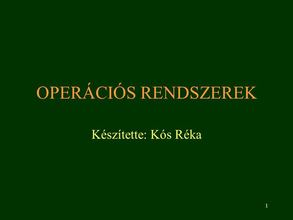 1 OPERÁCIÓS RENDSZEREK Készítette: Kós Réka