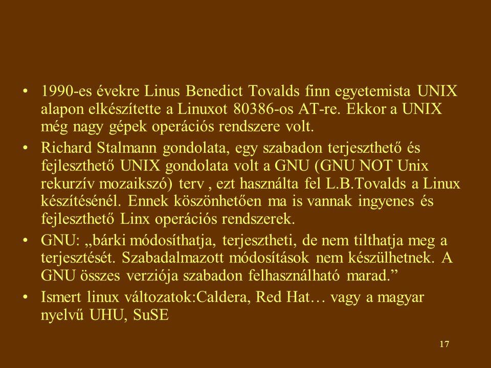 17 •1990-es évekre Linus Benedict Tovalds finn egyetemista UNIX alapon elkészítette a Linuxot 80386-os AT-re.