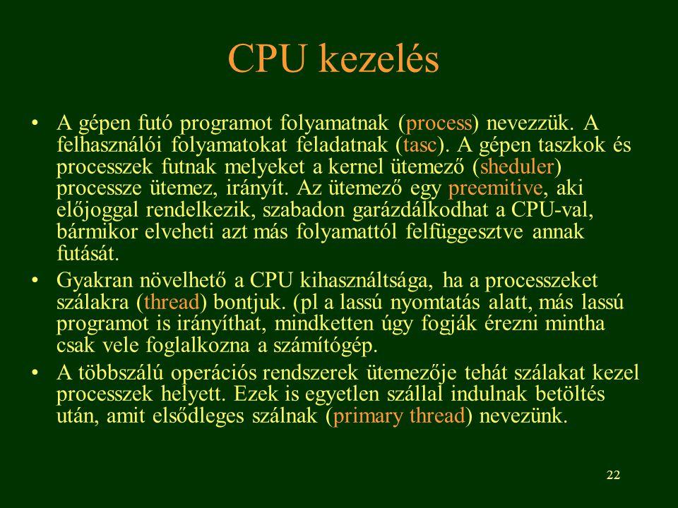 22 CPU kezelés •A gépen futó programot folyamatnak (process) nevezzük.