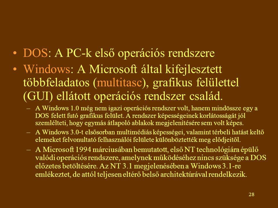 28 •DOS: A PC-k első operációs rendszere •Windows: A Microsoft által kifejlesztett többfeladatos (multitasc), grafikus felülettel (GUI) ellátott operációs rendszer család.