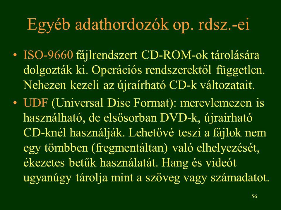 56 Egyéb adathordozók op.rdsz.-ei •ISO-9660 fájlrendszert CD-ROM-ok tárolására dolgozták ki.
