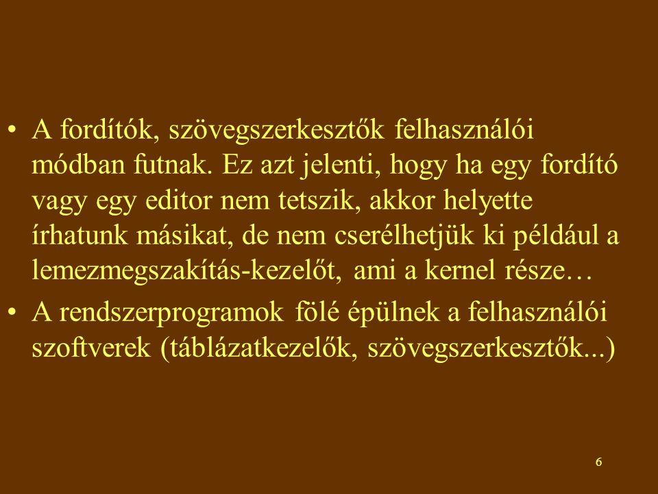 6 •A fordítók, szövegszerkesztők felhasználói módban futnak.