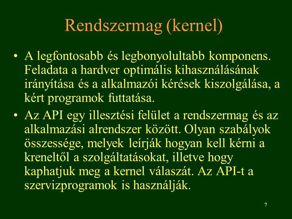 7 Rendszermag (kernel) •A legfontosabb és legbonyolultabb komponens.