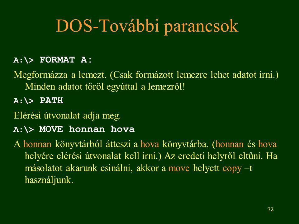 72 DOS-További parancsok A:\> FORMAT A: Megformázza a lemezt.