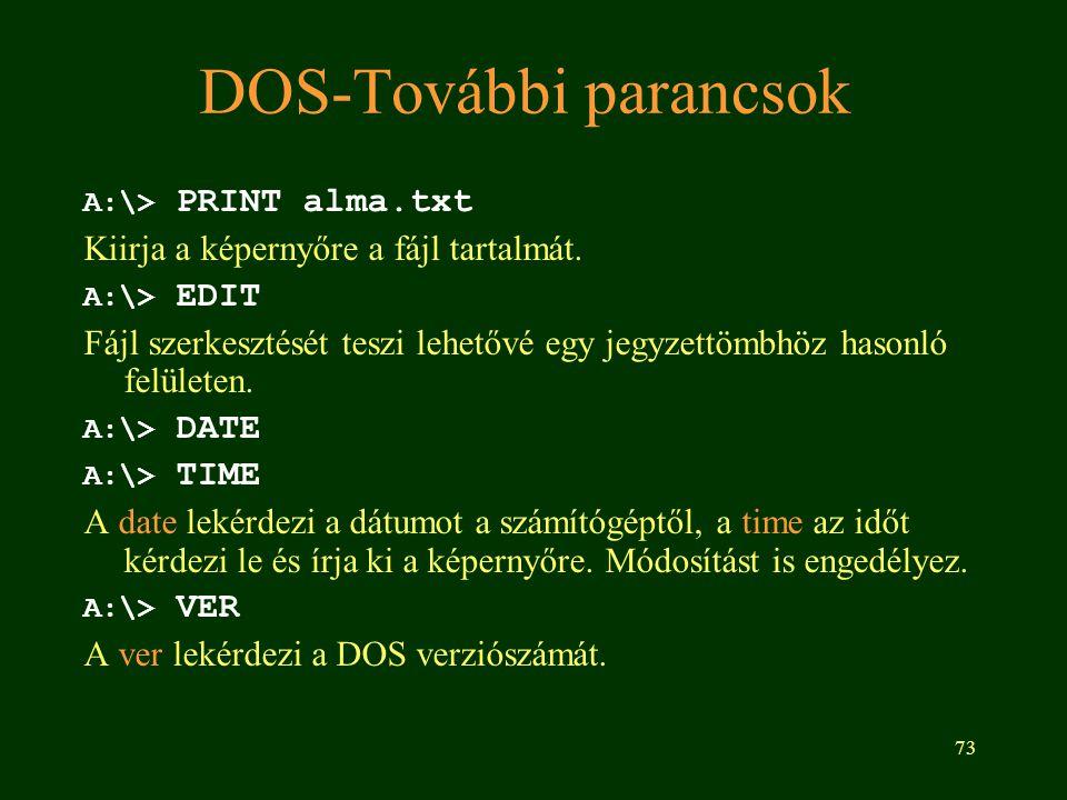 73 DOS-További parancsok A:\> PRINT alma.txt Kiirja a képernyőre a fájl tartalmát.