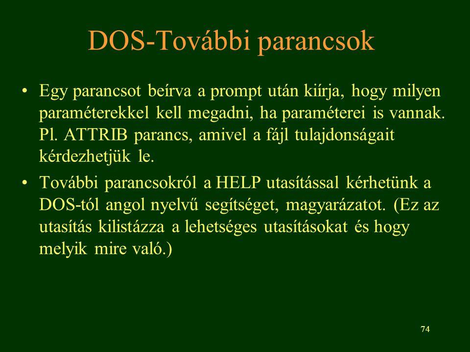 74 DOS-További parancsok •Egy parancsot beírva a prompt után kiírja, hogy milyen paraméterekkel kell megadni, ha paraméterei is vannak.