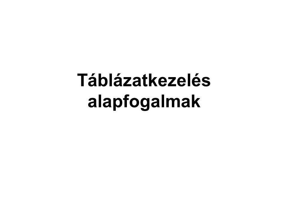 Táblázatkezelő programok •Táblázatkezelő: A táblázatkezelő program feladata táblázatosan elrendezett adatok hatékony és látványos kezelése.