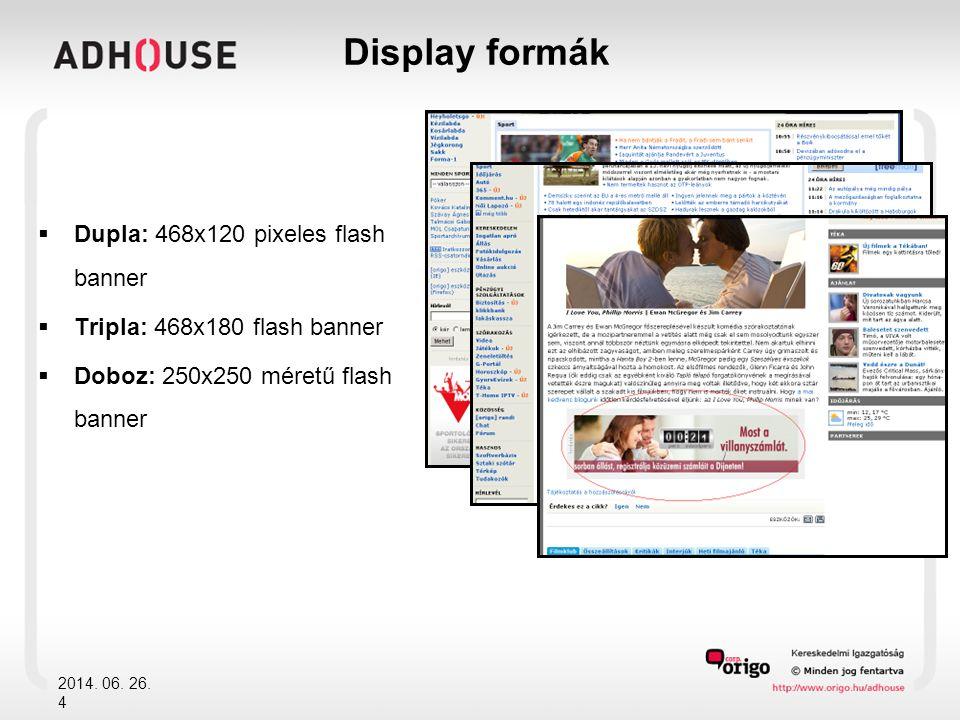  Doboz: 250x250 méretű flash banner cikkbe ágyazva jelenik meg  Extra doboz: 500x200 méretű flash banner, cikkbe ágyazva jelenik meg  Vertical,Skyscraper: 120x240/400/600 méretű flash banner 2014.