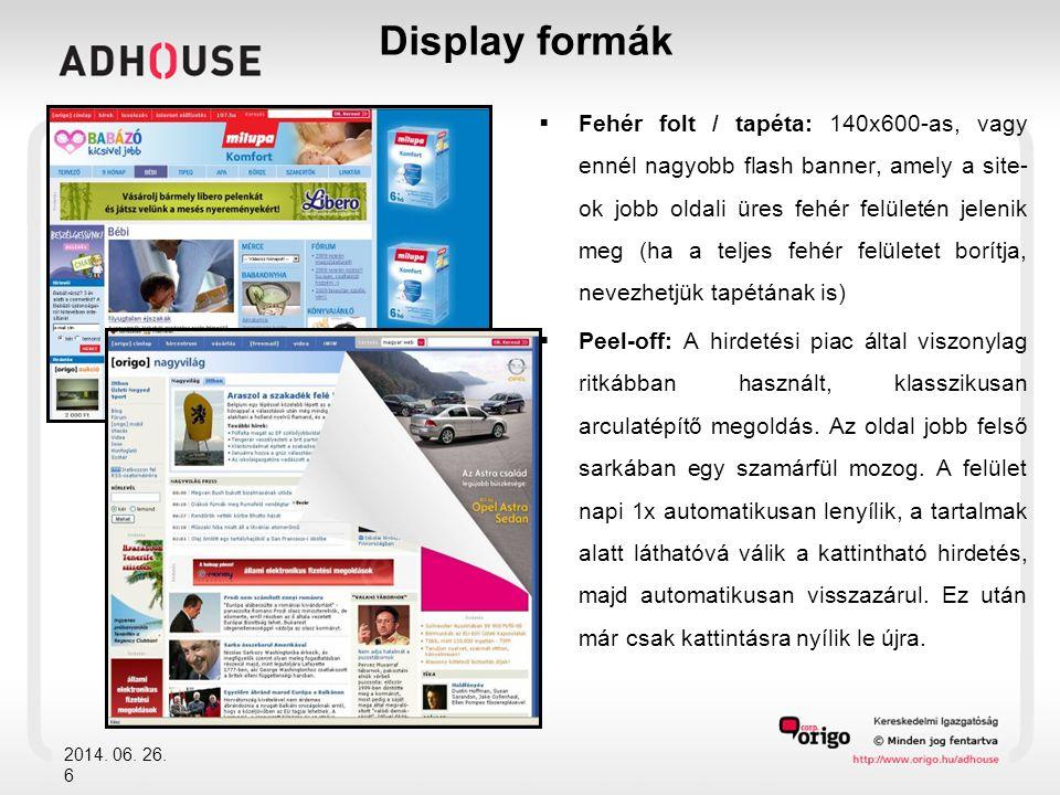  Kapu: A site felső részét kapu formában körbekerítő flash banner  Patkó: iWiW login felületét patkó alakban körbeölelő flash banner  Interstitial: A képernyőn egy weboldal megnyitását megelőzően megjelenő, a teljes képernyőt pár másodpercig lefedő hirdetési forma.