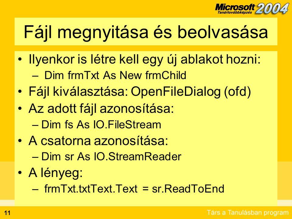 11 Fájl megnyitása és beolvasása •Ilyenkor is létre kell egy új ablakot hozni: – Dim frmTxt As New frmChild •Fájl kiválasztása: OpenFileDialog (ofd) •