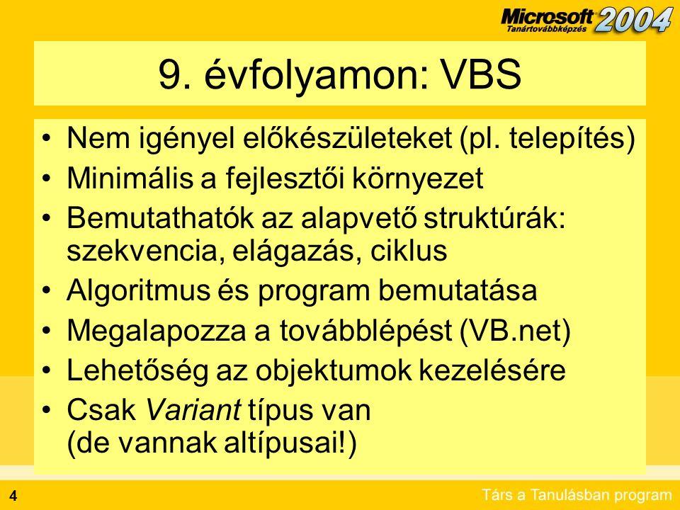 4 9. évfolyamon: VBS •Nem igényel előkészületeket (pl. telepítés) •Minimális a fejlesztői környezet •Bemutathatók az alapvető struktúrák: szekvencia,