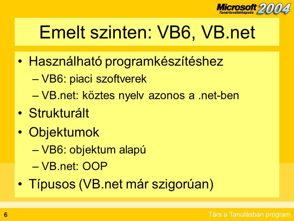 6 Emelt szinten: VB6, VB.net •Használható programkészítéshez –VB6: piaci szoftverek –VB.net: köztes nyelv azonos a.net-ben •Strukturált •Objektumok –V