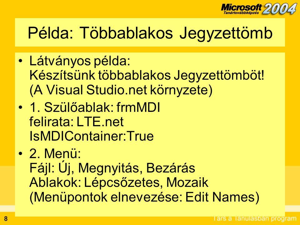 8 Példa: Többablakos Jegyzettömb •Látványos példa: Készítsünk többablakos Jegyzettömböt! (A Visual Studio.net környzete) •1. Szülőablak: frmMDI felira