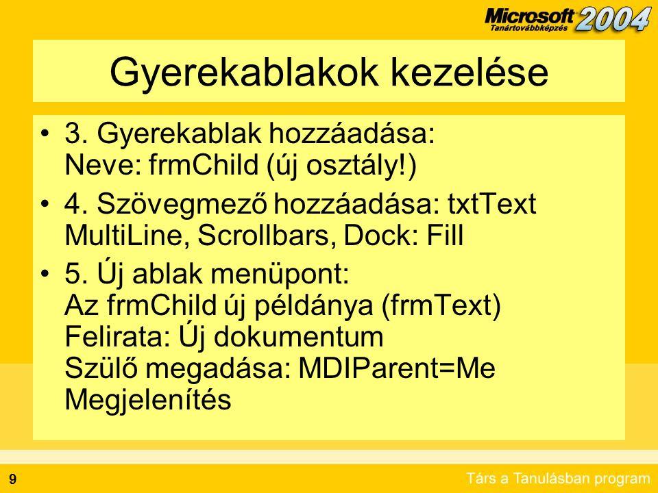 9 Gyerekablakok kezelése •3. Gyerekablak hozzáadása: Neve: frmChild (új osztály!) •4. Szövegmező hozzáadása: txtText MultiLine, Scrollbars, Dock: Fill