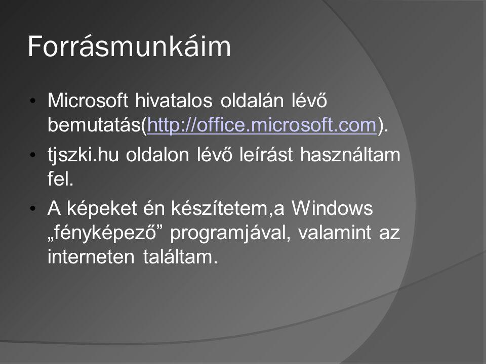 Forrásmunkáim • Microsoft hivatalos oldalán lévő bemutatás(http://office.microsoft.com).http://office.microsoft.com • tjszki.hu oldalon lévő leírást használtam fel.