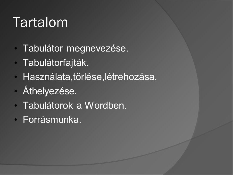 Tartalom • Tabulátor megnevezése. • Tabulátorfajták. • Használata,törlése,létrehozása. • Áthelyezése. • Tabulátorok a Wordben. • Forrásmunka.