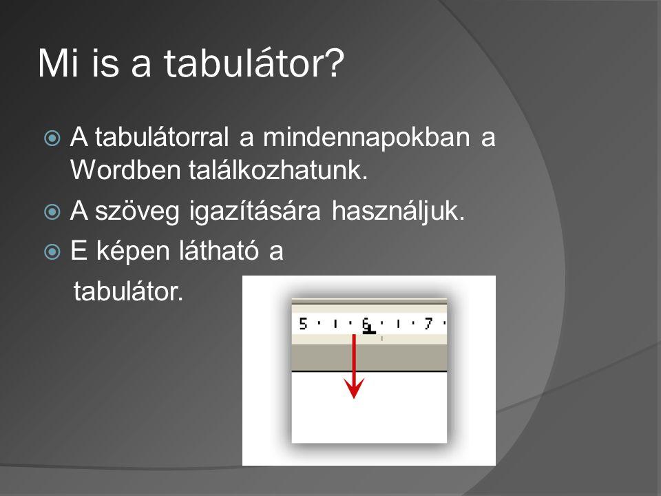 4 tabulátorfajta van 1.Balra igazító. 2.Jobbra igazító. 3.Középre igazító. 4.Decimális.