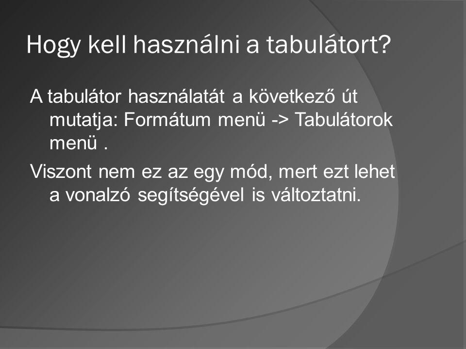 Hogy kell használni a tabulátort? A tabulátor használatát a következő út mutatja: Formátum menü -> Tabulátorok menü. Viszont nem ez az egy mód, mert e